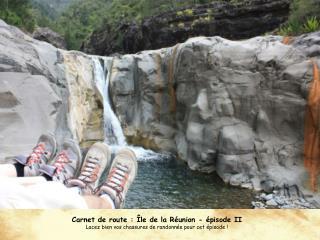 Carnet de route : Île de la Réunion - épisode II
