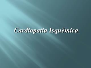 Cardiopatia Isquêmica