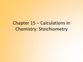 Chapter 15  �  Calculations in Chemistry: Stoichiometry