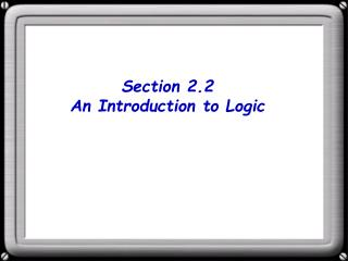 Section 2.2 An Introduction to Logic