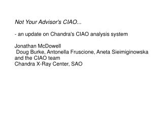 Not Your Advisor's CIAO... - an update on Chandra's CIAO analysis system Jonathan McDowell