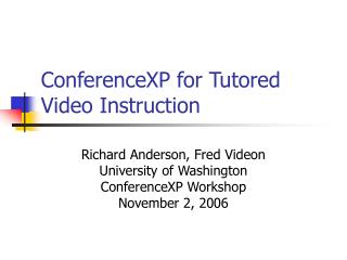 ConferenceXP for Tutored Video Instruction