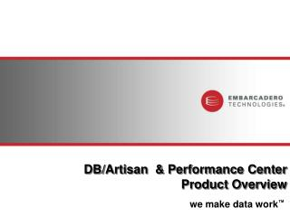DB/Artisan  & Performance Center Product Overview