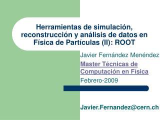 Herramientas de simulación, reconstrucción y análisis de datos en Física de Partículas (II): ROOT