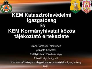 KEM Katasztr�fav�delmi Igazgat�s�g  �s  KEM Korm�nyhivatal k�z�s t�j�koztat� �rtekezlete