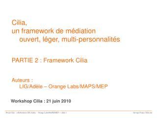 Cilia, un framework de médiation ouvert, léger, multi-personnalités PARTIE 2 : Framework Cilia