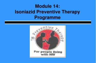Module 14: Isoniazid Preventive Therapy Programme