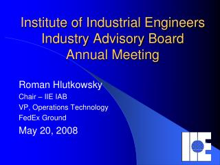 Institute of Industrial Engineers  Industry Advisory Board Annual Meeting