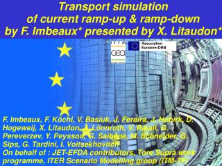 Transport simulation  of current ramp-up & ramp-down by F. Imbeaux* presented by X. Litaudon*