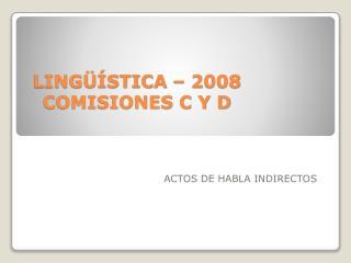 LINGÜÍSTICA – 2008 COMISIONES C Y D