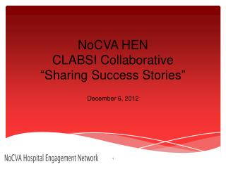 "NoCVA HEN CLABSI Collaborative "" Sharing Success Stories """