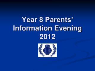 Year 8 Parents� Information Evening 2012