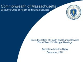 Executive Office of Health and Human Services  Fiscal Year 2013 Budget Hearings