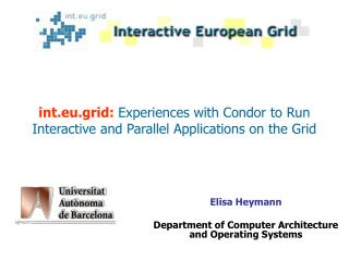 int.eu.grid: Experiences with Condor to Run Interactive and Parallel Applications on the Grid