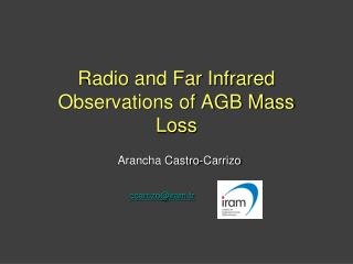 Radio and Far Infrared Observations of AGB Mass Loss