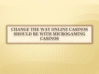 Change The Way Online Casinos Should Be With Microgaming Cas