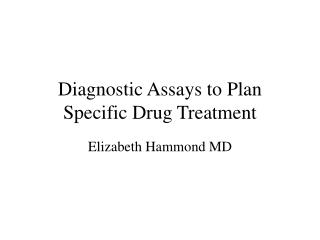 Diagnostic Assays to Plan Specific Drug Treatment