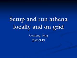 Setup and run athena locally and on grid