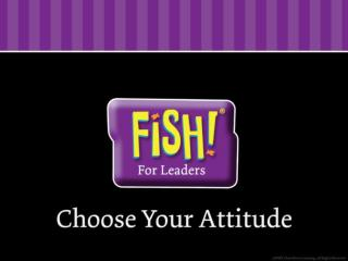 FISH! For Leaders  As leaders, trying to fix or control others       doesn't work.