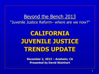 "Beyond the Bench 2013 ""Juvenile Justice Reform– where are we now?"" CALIFORNIA JUVENILE JUSTICE"