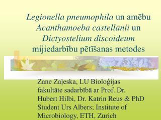 Īsi par  Legionella pneumophila L. pneumophila  ir: Kustīga, aeroba, gram – negatīva nūjiņa;