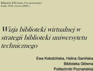 Ewa Ko ł odzi ń ska, Halina Gani ń ska Biblioteka G ł ówna  Politechniki Pozna ń skiej
