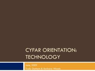 CYFAR Orientation:  Technology