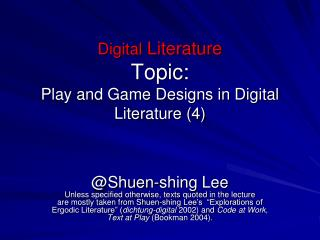 Digital  Literature  Topic: Play and Game Designs in Digital Literature (4)