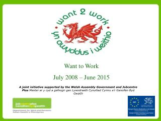 Want to Work July 2008 – June 2015