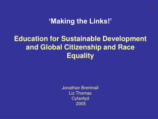 'Making the Links!' Education for Sustainable Development and Global Citizenship and Race Equality