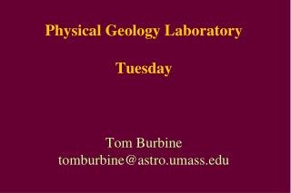 Physical Geology Laboratory Tuesday Tom Burbine tomburbine@astro.umass