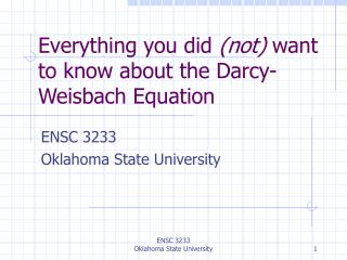 Everything you did  (not)  want to know about the Darcy-Weisbach Equation