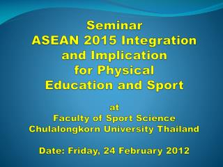 Aim The aim of the Seminar is to increase knowledge and understanding of ASEAN 2015 and