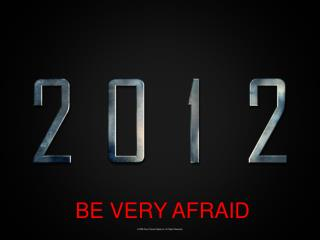 BE VERY AFRAID