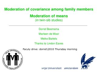 Moderation of covariance among family members Moderation of means (in twin-sib studies)