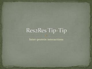 Res2Res Tip-Tip