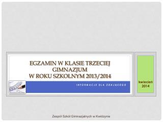 EGZAMIN W KLASIE TRZECIEJ GIMNAZJUM  W ROKU SZKOLNYM 2013/2014