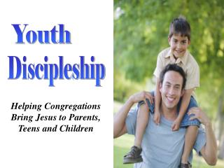 Helping Congregations Bring Jesus to Parents, Teens and Children