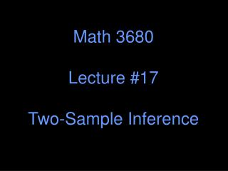 Math 3680 Lecture #17 Two-Sample Inference
