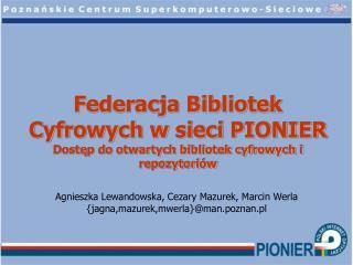 Agnieszka Lewandowska, Cezary Mazurek, Marcin Werla {jagna,mazurek,mwerla}@man.poznan.pl