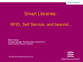 Smart Libraries -  RFID, Self Service, and beyond…