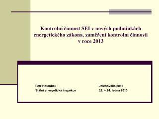 Petr HoloubekJelenovská 2013 Státní energetická inspekce22. – 24. ledna 2013