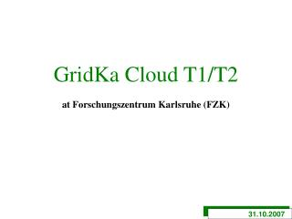 GridKa Cloud T1/T2 at Forschungszentrum Karlsruhe (FZK)