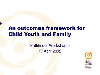 An outcomes framework for Child Youth and Family