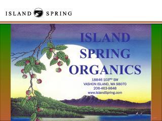 ISLAND SPRING ORGANICS 18846 103 RD  SW VASHON ISLAND, WA 98070 206-463-9848