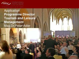 Application Programme  Director Tourism and Leisure Management Mag.Dr.Peter  Adler