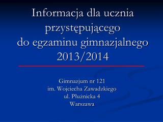 Informacja dla ucznia przystępującego do egzaminu gimnazjalnego 2013/2014