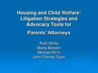 Housing and Child Welfare:   Litigation Strategies and Advocacy Tools for Parents' Attorneys