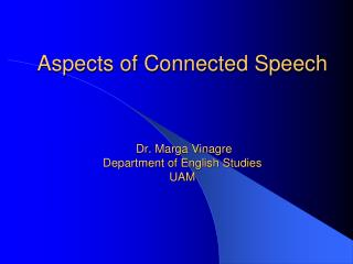 Aspects of Connected Speech   Dr. Marga Vinagre Department of English Studies UAM
