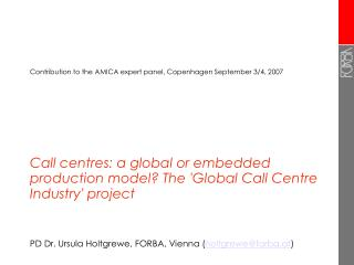 Call centres: a global or embedded production model The Global Call Centre Industry project